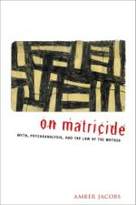 On Matricide : Myth, Psychoanalysis, and the Law of the Mother - Amber Jacobs