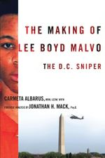 The Making of Lee Boyd Malvo : The D.C. Sniper - Carmeta Albarus