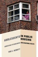 Adolescents in Public Housing : Addressing Psychological and Behavioral Health - Von E. Nebbitt