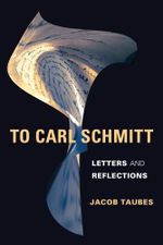 To Carl Schmitt : Letters and Reflections - Jacob Taubes