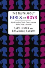 The Truth about Girls and Boys : Challenging Toxic Stereotypes About Our Children - Caryl Rivers