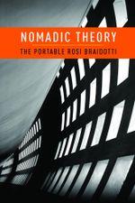 Nomadic Theory : The Portable Rosi Braidotti - Rosi Braidotti