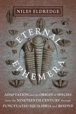 Eternal Ephemera : Adaptation and the Origin of Species from the Nineteenth Century Through Punctuated Equilibria and Beyond - Niles Eldredge