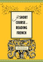 A Short Course in Reading French - Celia Brickman