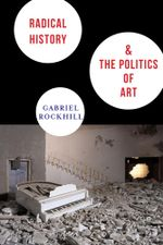 Radical History and the Politics of Art - Gabriel Rockhill