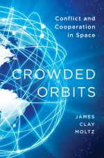 Crowded Orbits : Conflict and Cooperation in Space - James  Clay Moltz