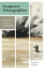 Imaginary Ethnographies : Literature, Culture, and Subjectivity - Gabriele Schwab