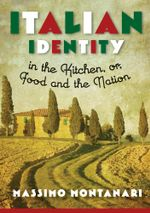 Italian Identity in the Kitchen, or, Food and the Nation - Massimo Montanari