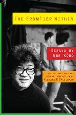 The Frontier Within : Essays by Abe Kobo - Abe Kobo