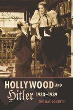 Hollywood and Hitler, 1933-1939 - Thomas Doherty