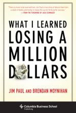 What I Learned Losing a Million Dollars : Columbia Business School Publishing - Jim Paul