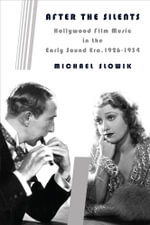 After the Silents : Hollywood Film Music in the Early Sound Era, 1926-1934 - Michael Slowik