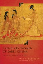 Exemplary Women of Early China : The  Lienu zhuan of Liu Xiang - Anne Behnke Kinney