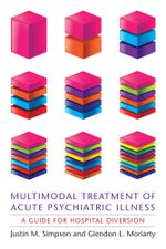 Multimodal Treatment of Acute Psychiatric Illness : A Guide for Hospital Diversion - Justin M Simpson
