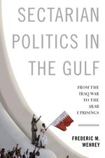 Sectarian Politics in the Gulf : From the Iraq War to the Arab Uprisings - Frederic M. Wehrey