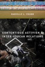 Contentious Activism and Inter-Korean Relations - Danielle L. Chubb