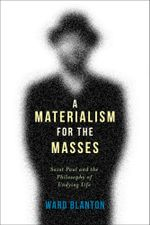 A Materialism for the Masses : Saint Paul and the Philosophy of Undying Life - Ward Blanton