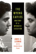 The Wrong Carlos : Anatomy of a Wrongful Execution - James S. Liebman