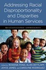 Addressing Racial Disproportionality and Disparities in Human Services : Multisystemic Approaches