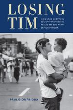Losing Tim : How Our Health and Education Systems Failed My Son with Schizophrenia - Paul Gionfriddo