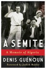 A Semite : A Memoir of Algeria - Denis Guenoun