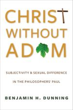 Christ Without Adam : Subjectivity and Sexual Difference in the Philosophers' Paul - Benjamin H. Dunning