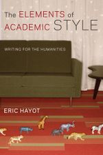 The Elements of Academic Style : Writing for the Humanities - Eric Hayot