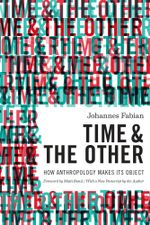 Time and the Other : How Anthropology Makes Its Object - Johannes Fabian