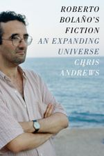 Roberto Bolano's Fiction : An Expanding Universe - Chris Andrews