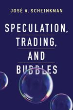 Speculation, Trading, and Bubbles - José A. Scheinkman