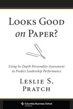 Looks Good on Paper? : Using In-Depth Personality Assessment to Predict Leadership Performance - Leslie S. Pratch