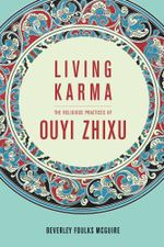Living Karma : The Religious Practices of Ouyi Zhixu - Beverley Foulks McGuire