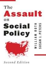 The Assault on Social Policy - William Roth
