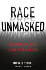 Race Unmasked : Biology and Race in the Twentieth Century - Michael Yudell