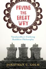 Paving the Great Way : Vasubandhu's Unifying Buddhist Philosophy - Jonathan Gold