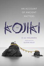 The Kojiki : An Account of Ancient Matters - Gustav Heldt