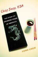 Chop Suey, USA : The Story of Chinese Food in America - Yong Chen