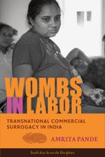 Wombs in Labor : Transnational Commercial Surrogacy in India - Amrita Pande