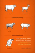 The Question of the Animal and Religion : Theoretical Stakes, Practical Implications - Aaron S. Gross