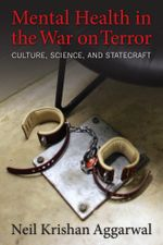 Mental Health in the War on Terror : Culture, Science, and Statecraft - Neil K. Aggarwal