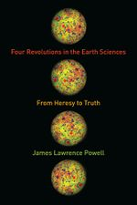 Four Revolutions in the Earth Sciences : From Heresy to Truth - James Lawrence Powell