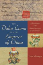 The Dalai Lama and the Emperor of China : A Political History of the Tibetan Institution of Reincarnation - Peter Schwieger