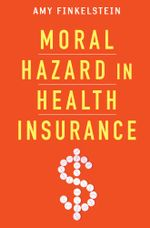Moral Hazard in Health Insurance - Amy Finkelstein