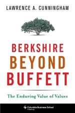 Berkshire Beyond Buffett : The Enduring Value of Values - Lawrence A. Cunningham