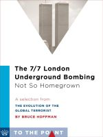 The 7/7 London Underground Bombing : Not So Homegrown: A Selection from The Evolution of the Global Terrorist Threat: From 9/11 to Osama bin Laden's De - Bruce Hoffman