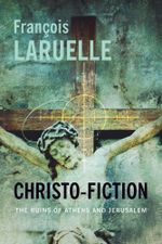 Christo-Fiction : The Ruins of Athens and Jerusalem - François Laruelle