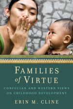 Families of Virtue : Confucian and Western Views on Childhood Development - Erin M. Cline