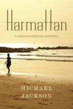 Harmattan : A Philosophical Fiction - Michael Jackson