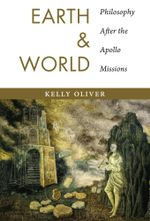 Earth and World : Philosophy After the Apollo Missions - Kelly Oliver