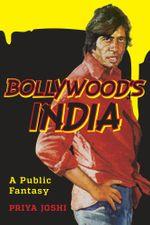 Bollywood's India : A Public Fantasy - Priya Joshi